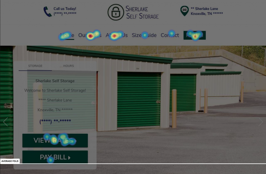 A heat map of above the fold content of Sherlake Self Storage. Change your layout if people aren't using it at intended. This will help your facility compete with the best self storage websites around.