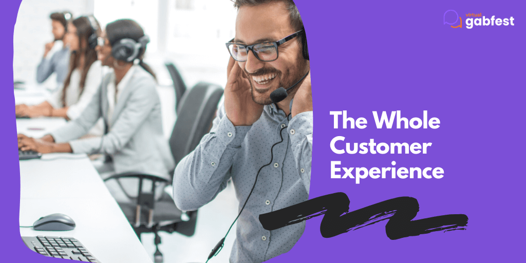 The Whole Customer Experience